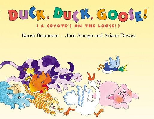 Duck, Duck, Goose By Beaumont, Karen/ Aruego, Jose (ILT)/ Dewey, Ariane (ILT)